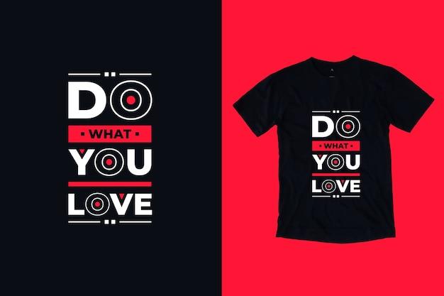 Doe waar je van houdt, modern, inspirerend t-shirtontwerp met citaten
