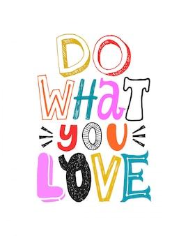 Doe waar je van houdt. motiverende kleurrijke citaat, vector belettering. helder gelukkig geïsoleerd typografiecitaat