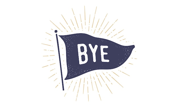 Doei. vlag grafisch. oude vintage trendy vlag met tekst bye, goodbye. vintage banner met lintvlag, vintage stijl met lineaire lichtstralen, zonnestraal en zonnestralen. vectorillustratie