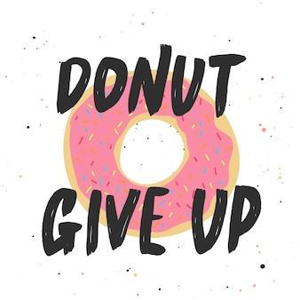 Doughnut geef op met doughnut, handgeschreven letters