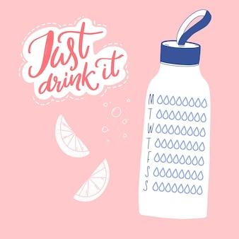 Drink het gewoon water tracker dagelijkse gezonde gewoonte planner sport herbruikbare fles kalligrafie citaat Premium Vector