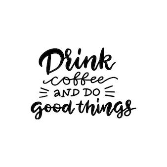 Drink koffie en doe goede dingen belettering citaat