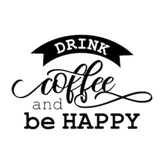 Drink koffie en wees een gelukkig belettering typografieontwerp