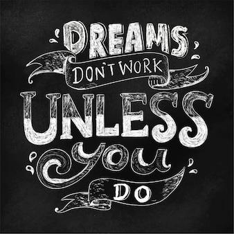 Dromen werken niet tenzij u het citaat van het typografieontwerp doet