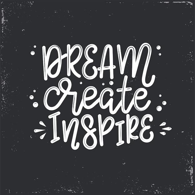 Droom creëer inspirerende letters, motiverende citaten