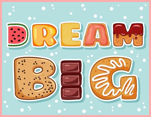 Droom grote schattige grappige ansichtkaart met smakelijke letters. heerlijke flyer
