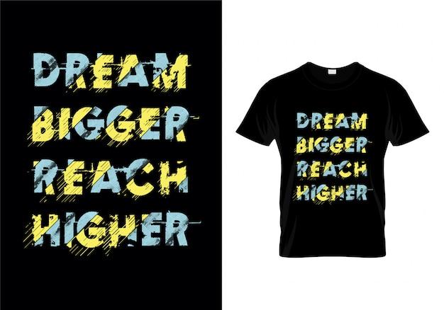 Droom groter bereik hogere typografie citeert t-shirtontwerp