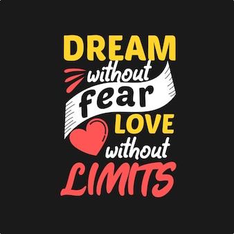 Droom zonder angst heb lief zonder grenzen