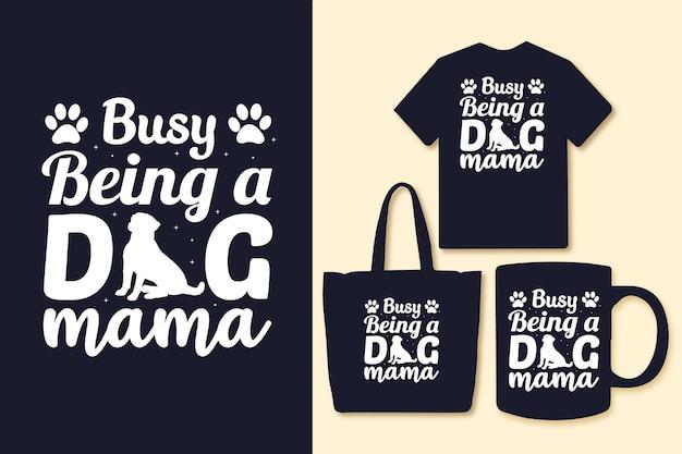 Druk bezig een hond te zijn mama typografie citaten voor t-shirt tas of mok