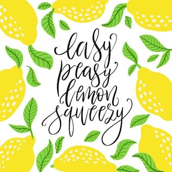 Easy peasy lemon squeezy - vector belettering citaat. hand getekende kalligrafie offerte met frame van citroenen en bladeren. komische zin, wat gemakkelijk of eenvoudig betekent. vectorillustratie geïsoleerd op een witte achtergrond.