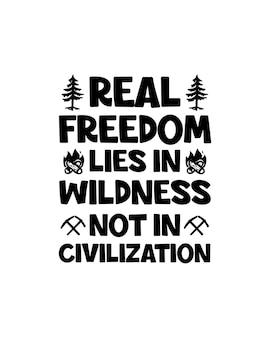 Echte vrijheid ligt in wildheid, niet in beschaving. hand getekend typografie posterontwerp.