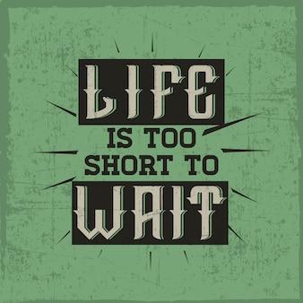 Een citaat 'het leven is te kort om te wachten' met een lettertype 'gin'.