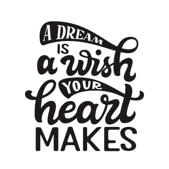 Een droom is een wens die je hart maakt, belettering citaat