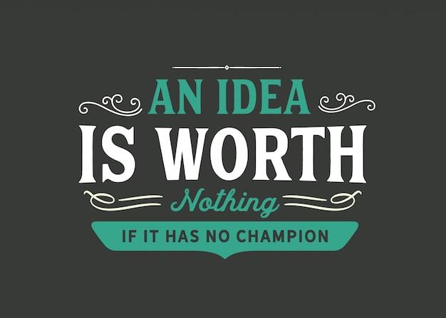Een idee is niets waard als het geen kampioen heeft