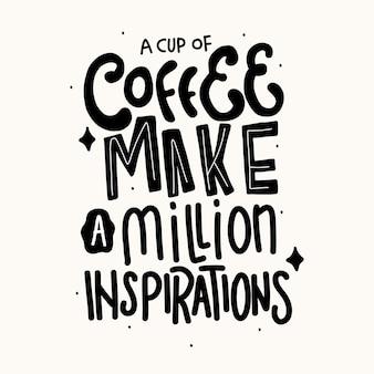 Een kopje koffie maakt een miljoen inspiraties. motivatie quotes. offerte hand belettering.