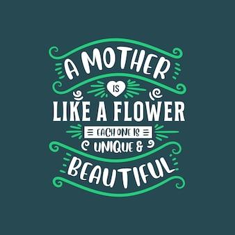 Een moeder is als een bloem, elk is uniek en mooi, belettering voor moeders