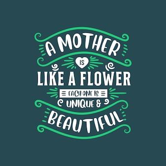Een moeder is als een bloem, elk is uniek en mooi, beletteringontwerp voor moeders