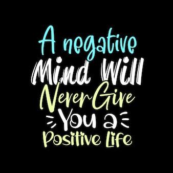 Een negatieve geest zal je nooit een positief leven geven, motiverende citaten t-shirtontwerp