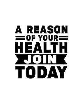 Een reden voor uw gezondheid sluit u vandaag aan. hand getrokken typografie