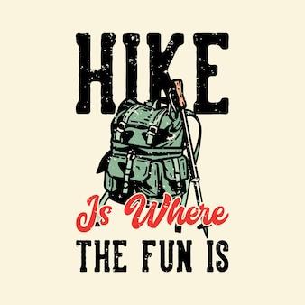 Een wandeling met een t-shirtontwerp is waar het plezier is met een wandeltas en een vintage illustratie van een wandelstok