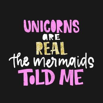 Eenhoorns zijn echt. de zeemeerminnen hebben het me verteld. handgeschreven zin, inspiratiecitaat. belettering