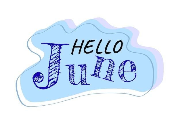 Eenvoudige leuke groet doodle vector belettering hallo juni, met blauwe abstracte vormrand
