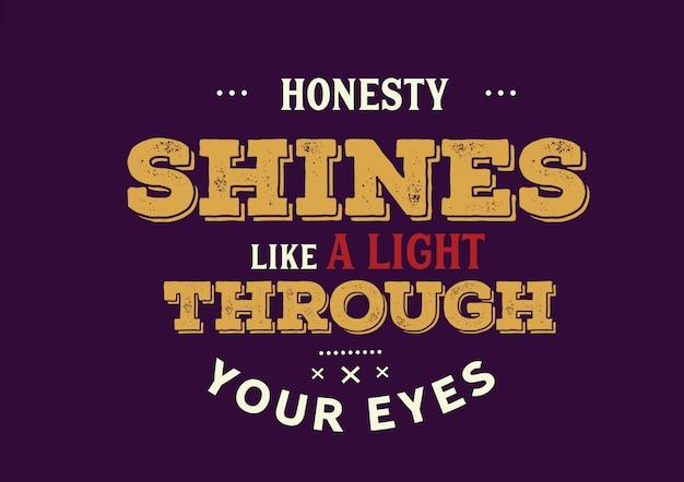 Eerlijkheid straalt als een licht door je ogen
