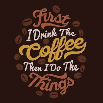 Eerst drink ik de koffie, dan doe ik de dingen. koffie gezegden & citaten premium