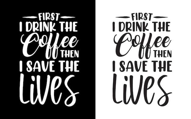 Eerst drink ik de koffie, dan red ik de levens typografie verpleegster citaten ontwerp