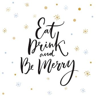 Eet, drink en wees vrolijk. kerstwenskaartontwerp met inspirerend citaat.