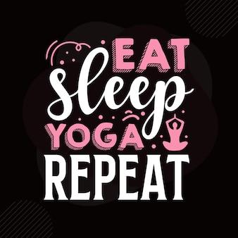 Eet slaap yoga herhaal typografie premium vector design offertesjabloon