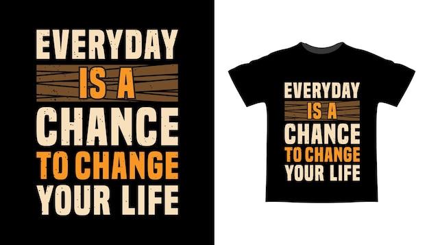Elke dag is een kans om je t-shirtontwerp met typografie in je leven te veranderen