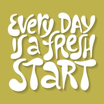 Elke dag is een nieuwe start, handgetekende letters voor leven en geluk