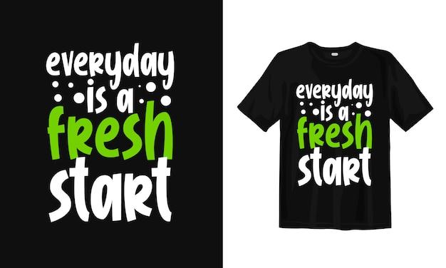 Elke dag is een nieuwe start. typografie belettering t-shirt ontwerp citaten