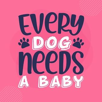 Elke hond heeft een baby nodig belettering premium vector design