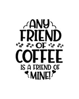 Elke koffievriend is een vriend van mij. hand getrokken typografie