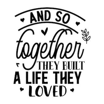 En zo bouwden ze samen een leven op waar ze van hielden uniek typografie-element premium vector design