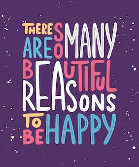 Er zijn zoveel mooie redenen om gelukkig te zijn.