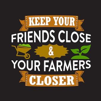 Farm quoteabout houd je vrienden dichter bij je boeren