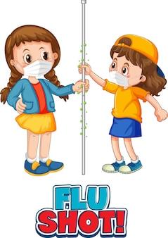 Flu shot-lettertype in cartoonstijl met twee kinderen houdt geen sociale afstand geïsoleerd op een witte achtergrond