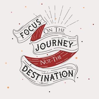 Focus op de reis en niet op de bestemming