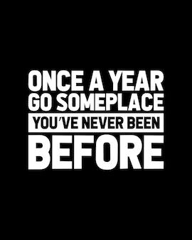 Ga eens per jaar naar een plek waar je nog nooit bent geweest. hand getekend typografie posterontwerp.