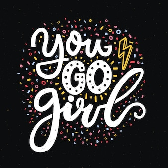 Ga jij maar meisje. feminisme slogan voor t-shirts en posters. witte woorden op zwarte achtergrond. inspirerend citaatontwerp.
