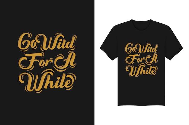 Ga wild voor een tijdje typografie t-shirt en kleding