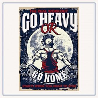 Ga zwaar of ga naar huis