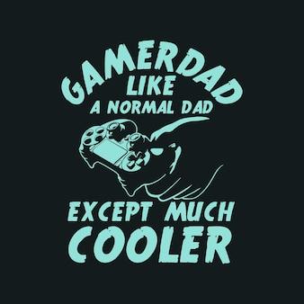 Gamer-vader als een normale vader, behalve veel cooler met een gamepad in de hand en een vintage illustratie op een zwarte achtergrond