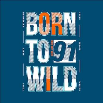 Geboren aan wild grafisch typografie vectorontwerp voor t-shirt