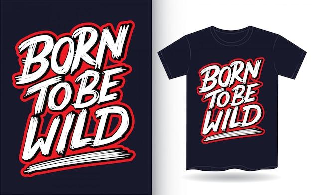 Geboren als wilde hand belettering slogan voor t-shirt