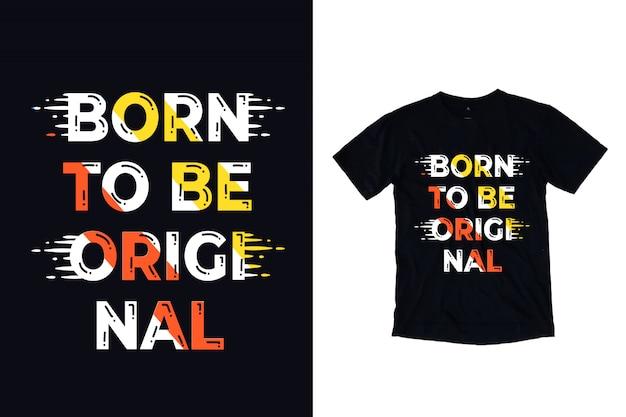 Geboren om het originele ontwerp van de typografiet-shirt te zijn