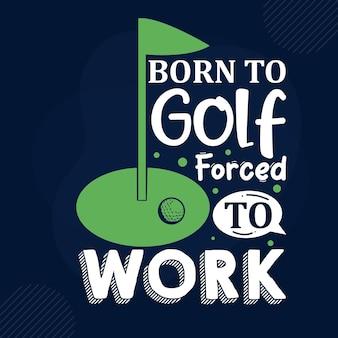 Geboren om te golfen gedwongen om te werken typografie premium vector design offertesjabloon